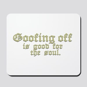 Goofing Off is Good for the Soul Mousepad