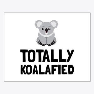 Totally Koalafied Posters