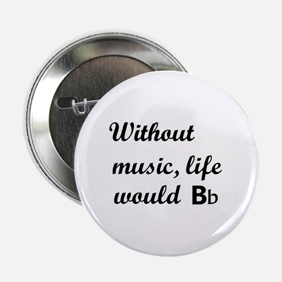 """Without Music, Life Would Bb (Be Flat) 2.25"""" Butto"""