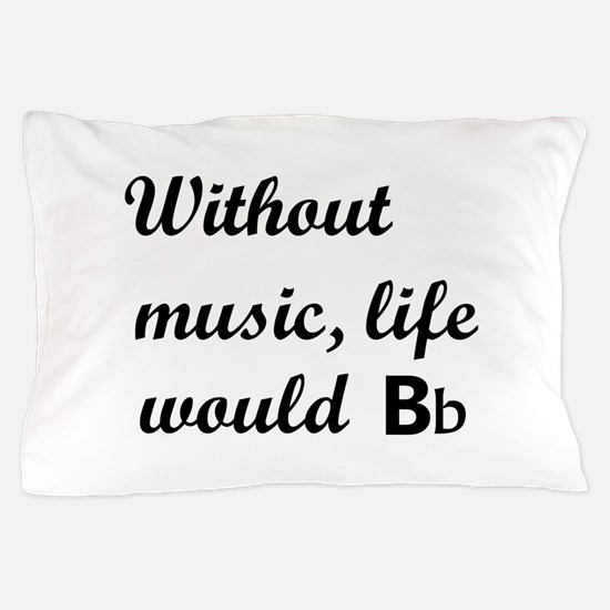 Without Music, Life Would Bb (Be Flat) Pillow Case
