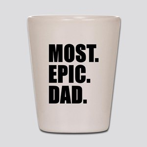 Most Epic Dad Shot Glass