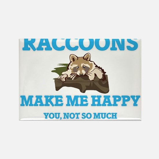 Raccoons Make Me Happy Magnets