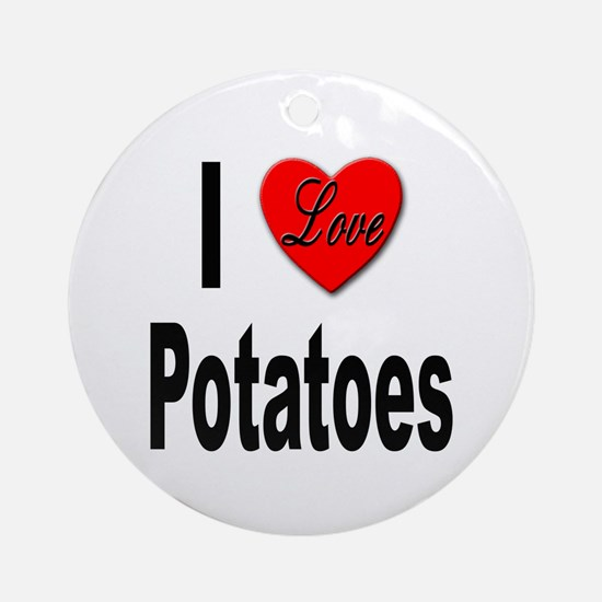 I Love Potatoes Ornament (Round)