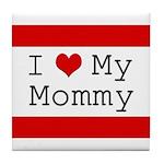 I Heart My Mommy Tile Coaster