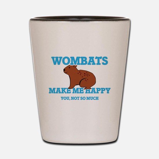 Wombats Make Me Happy Shot Glass