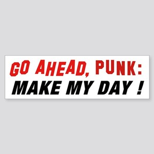 GO AHEAD, Punk: Make my day! bumper sticker