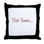 Not Yours... Throw Pillow