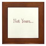 Not Yours... Framed Tile