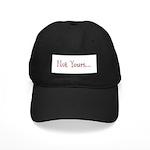 Not Yours... Black Cap