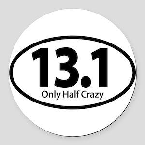 Half Marathon - Only Half Crazy Round Car Magnet