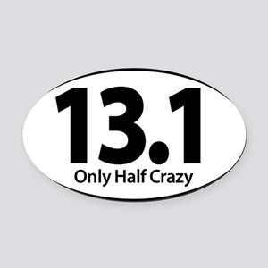 Half Marathon - Only Half Crazy Oval Car Magnet
