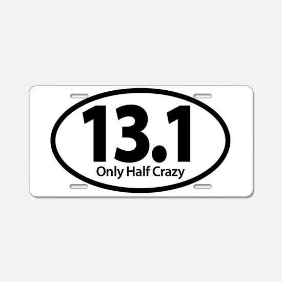 Half Marathon - Only Half Crazy Aluminum License P