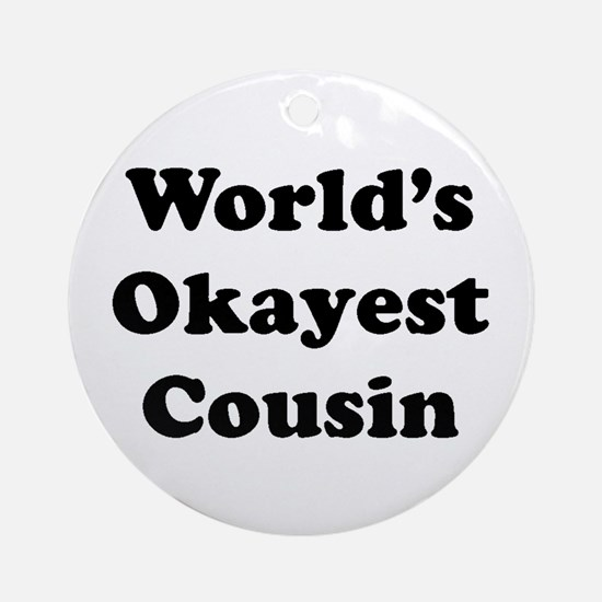 World's Okayest Cousin Ornament (round)