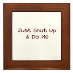 Just Shut Up & Do Me Framed Tile