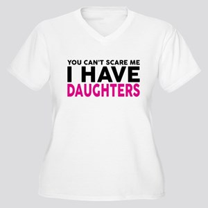 YOU CANT SCARE ME I HAVE DAUGHTERS Plus Size T-Shi
