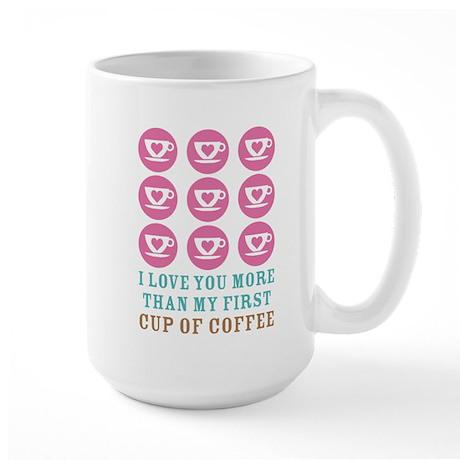 Love You More Than Coffee Large Mug