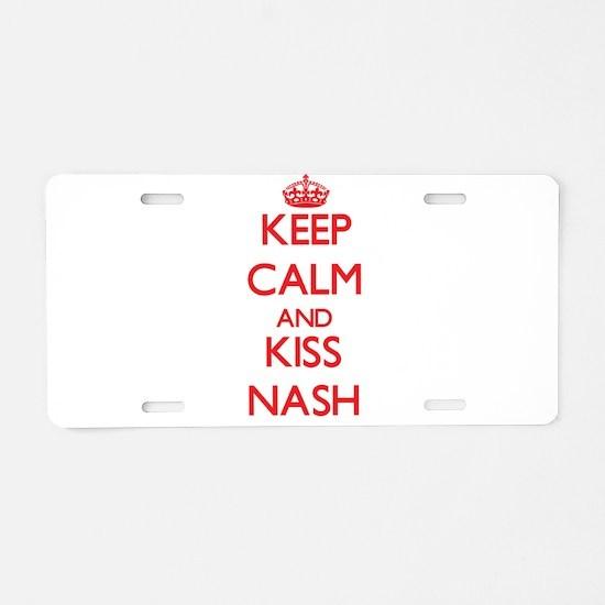 Keep Calm and Kiss Nash Aluminum License Plate
