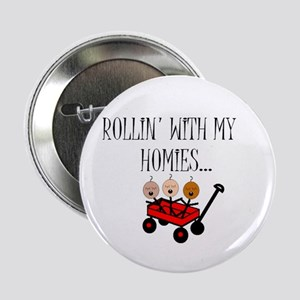 ROLLIN' WITH MY HOMIES Button