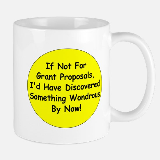 If Not For Grant Proposals Mugs