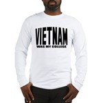 Vietnam was my college Long Sleeve T-Shirt