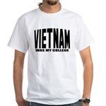Vietnam was my college White T-Shirt