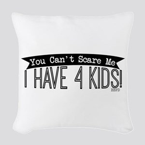 I Have 4 Kids Woven Throw Pillow