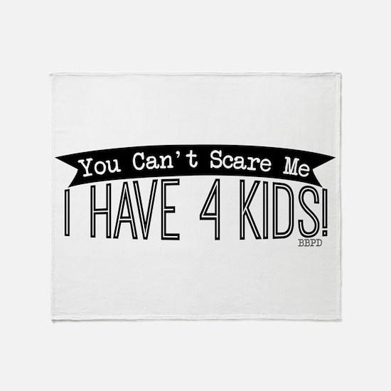 I Have 4 Kids Throw Blanket
