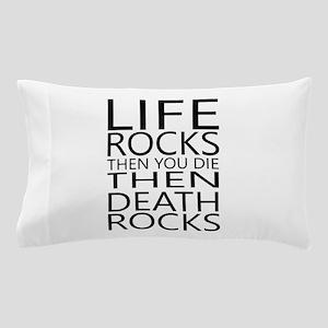 Life Rocks Then You Die Death Ca Pillow Case
