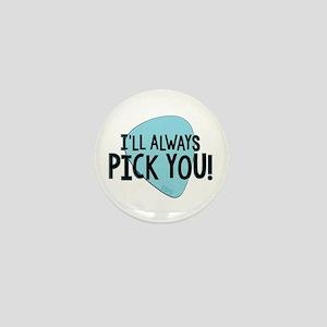 Ill Always Pick You Mini Button