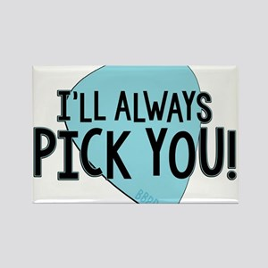Ill Always Pick You Magnets