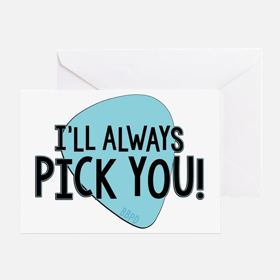 Ill Always Pick You Greeting Cards