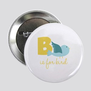 """B Is For Bird 2.25"""" Button"""