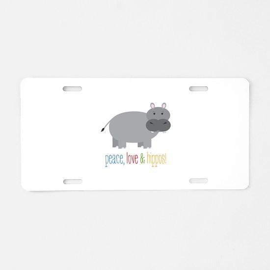 Peace, Love & Hippos! Aluminum License Plate
