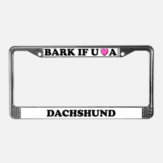 Bark If You Love A Dachshund License Plate Frame