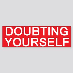stop doubting yourself Bumper Sticker