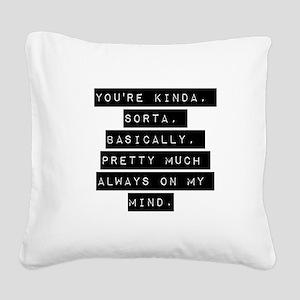 Youre Kinda Sorta Basically Square Canvas Pillow