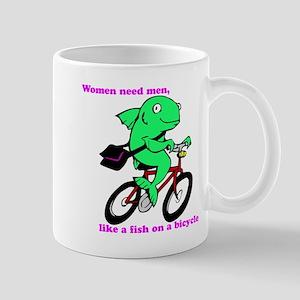 Women need men like a fish on a bicycle Mugs