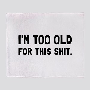 Too Old Throw Blanket