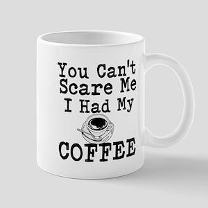You Cant Scare Me I Had My Coffee Mugs