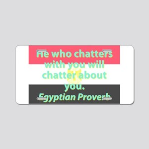 He Who Chatters With You Aluminum License Plate