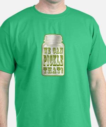 We Can Pickle That! T-Shirt