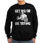Get Big Or Die Trying Sweatshirt