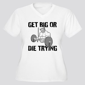 Get Big Or Die Trying Plus Size T-Shirt