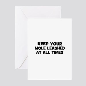 keep your mole leashed at all Greeting Cards (Pack