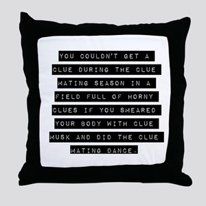 You Couldnt Get A Clue Throw Pillow