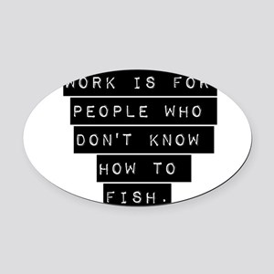 Work Is For People Oval Car Magnet