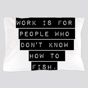 Work Is For People Pillow Case