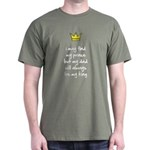 My dad will always be my king T-Shirt