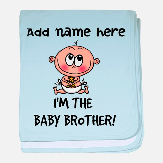 Im the Baby Brother - Customize! baby blanket