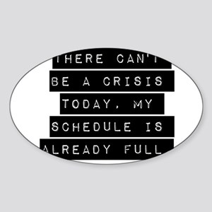 There Cant Be A Crisis Today Sticker